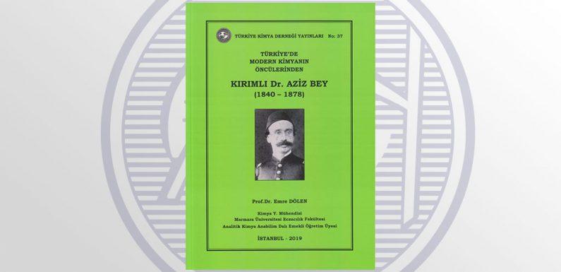 """TÜRKİYE KİMYA DERNEĞİNDEN YENİ YAYIN: """"Türkiye'de Modern Kimyanın Öncülerinden: KIRIMLI Dr. Aziz Bey (1840-1878"""""""