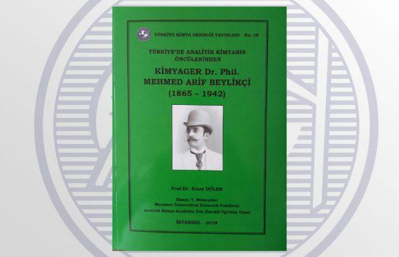 """TÜRKİYE KİMYA DERNEĞİ'NDEN YENİ YAYIN: """"Türkiye'de Analitik Kimyanın Öncülerinden KİMYAGER Dr. PhiL. MEHMED ARİF BEYLİKÇİ (1865-1942)"""