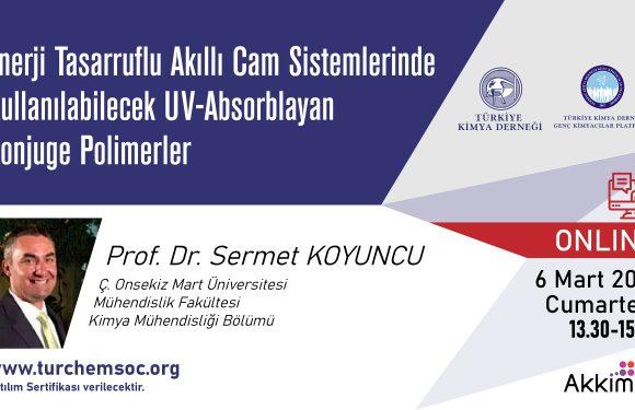 Online – Enerji Tasarruflu Akıllı Cam Sistemlerinde Kullanılabilecek UV-Absorblayan Konjuge Polimerler – Prof. Dr. Sermet KOYUNCU